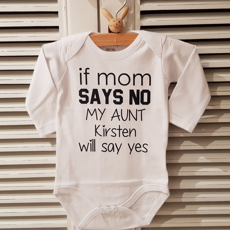 Romper bedrukt met tekst meisje If mom says no my aunt will say yes  met naam