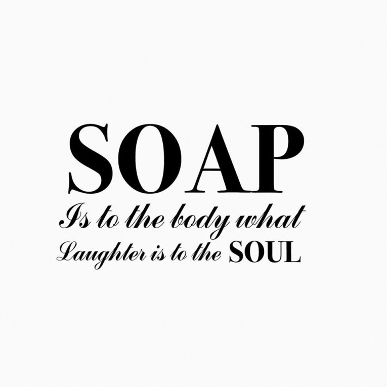 Badkamer sticker Soap is to the body what laughter is to the soul